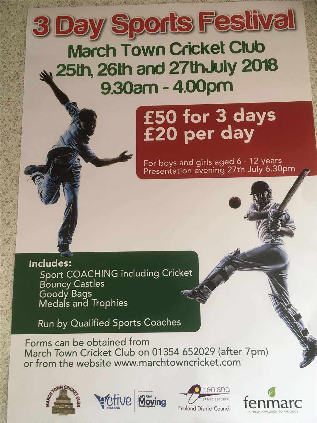 March Town Cricket Club are organising their Annual 3 Day Sports Festival onWednesday 25th July, Thursday 26th July & Friday 27th July 2018.Sports coaching will include Cricket, football, hockey, boxing, athletics by qualified Coaches.The days last from 9.30am until 4pm. The Club provide drinks all day but children are requested to bring lunch & sun tan lotion.The age groups range from 6 to 12 years of age. (3024555)